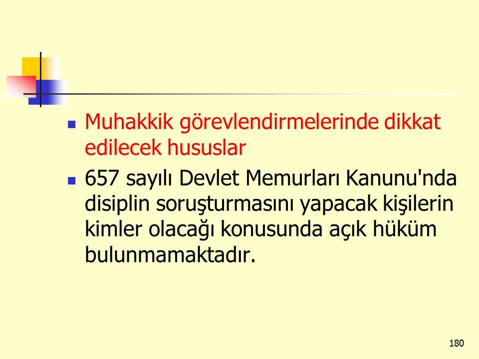 Muhakkik görevlendirmelerinde dikkat edilecek hususlar 657 sayılı Devlet Memurları Kanunu'nda disiplin soruşturmasını yapacak kişilerin kimler olacağı