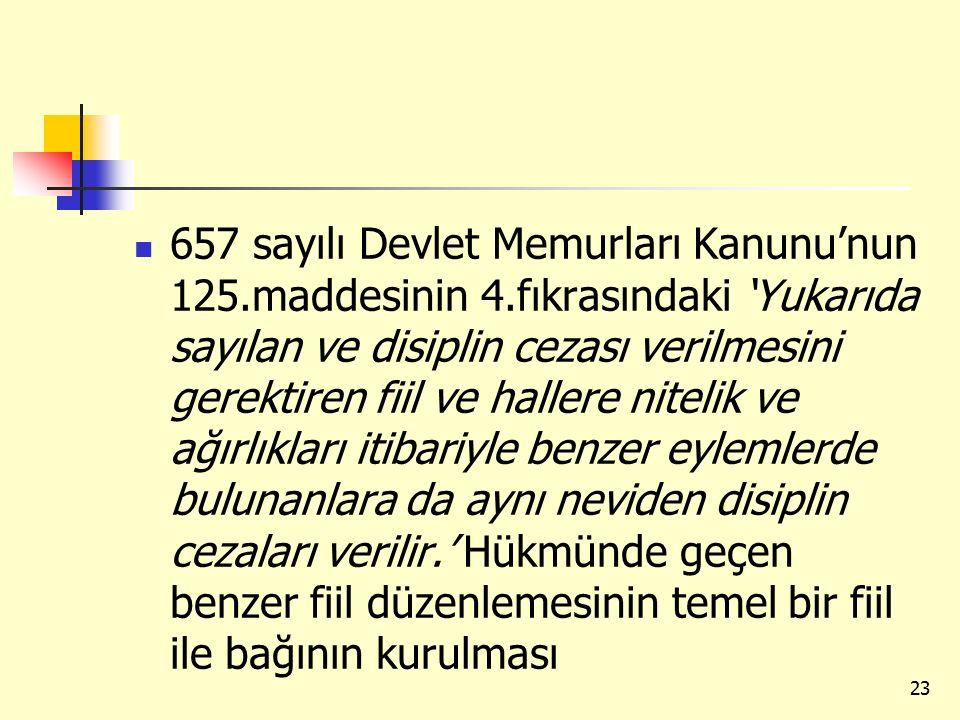 657 sayılı Devlet Memurları Kanunu'nun 125.maddesinin 4.fıkrasındaki 'Yukarıda sayılan ve disiplin cezası verilmesini gerektiren fiil ve hallere nitel