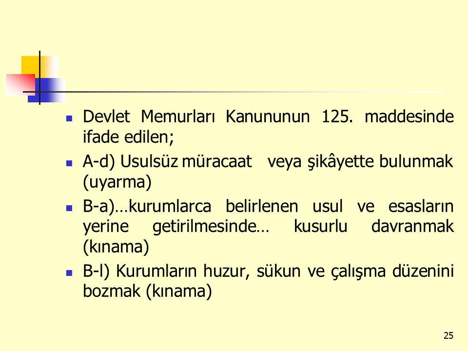 Devlet Memurları Kanununun 125. maddesinde ifade edilen; A-d) Usulsüz müracaat veya şikâyette bulunmak (uyarma) B-a)…kurumlarca belirlenen usul ve esa
