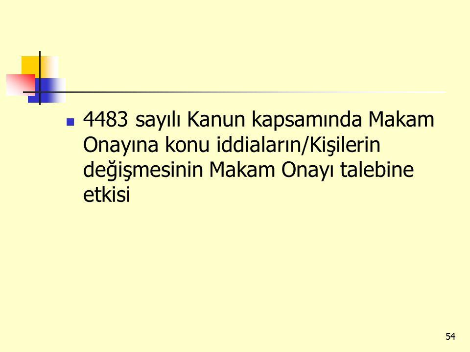 4483 sayılı Kanun kapsamında Makam Onayına konu iddiaların/Kişilerin değişmesinin Makam Onayı talebine etkisi 54