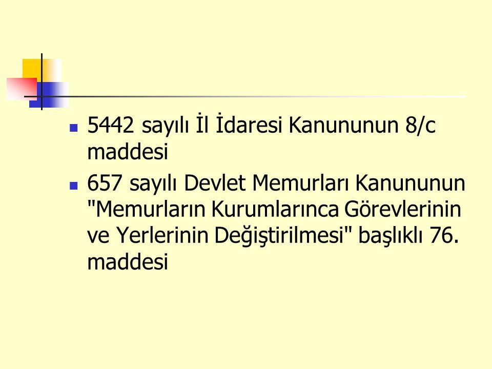 5442 sayılı İl İdaresi Kanununun 8/c maddesi 657 sayılı Devlet Memurları Kanununun