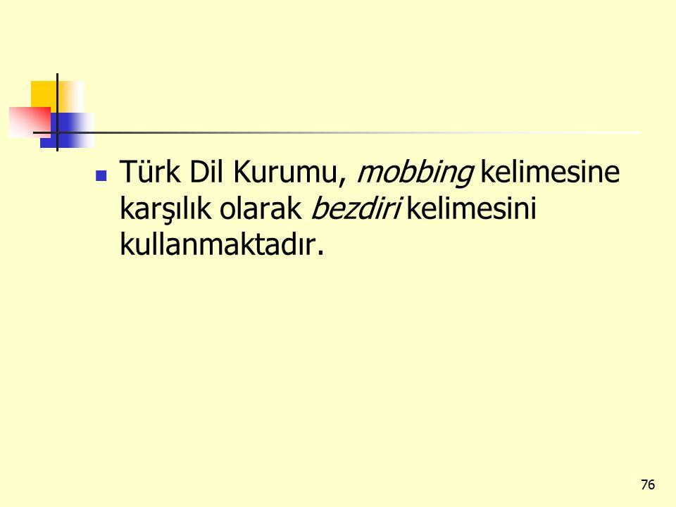Türk Dil Kurumu, mobbing kelimesine karşılık olarak bezdiri kelimesini kullanmaktadır. 76