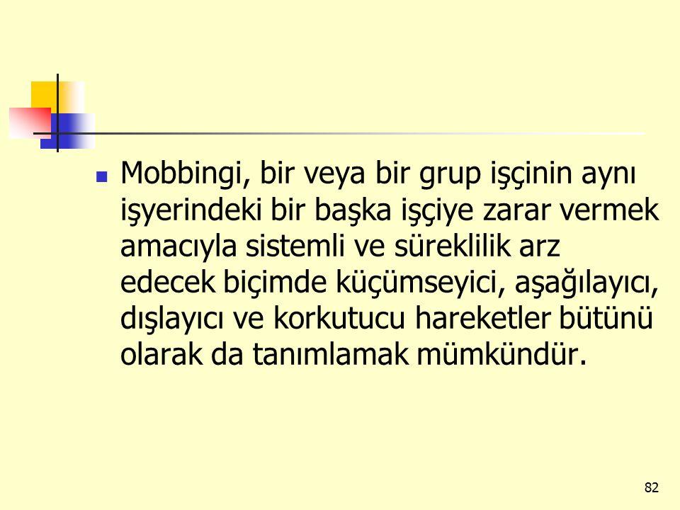 Mobbingi, bir veya bir grup işçinin aynı işyerindeki bir başka işçiye zarar vermek amacıyla sistemli ve süreklilik arz edecek biçimde küçümseyici, aşa