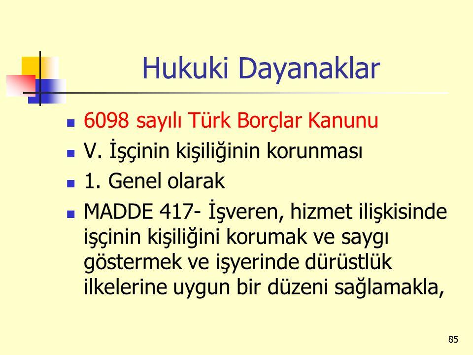 Hukuki Dayanaklar 6098 sayılı Türk Borçlar Kanunu V. İşçinin kişiliğinin korunması 1. Genel olarak MADDE 417- İşveren, hizmet ilişkisinde işçinin kişi