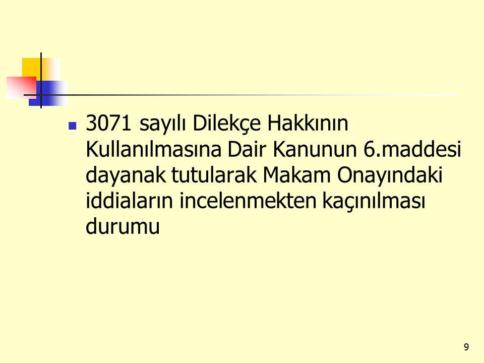 3071 sayılı Dilekçe Hakkının Kullanılmasına Dair Kanunun 6.maddesi dayanak tutularak Makam Onayındaki iddiaların incelenmekten kaçınılması durumu 9