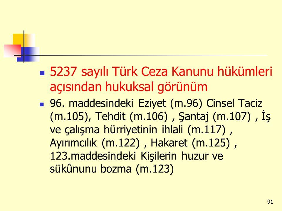 5237 sayılı Türk Ceza Kanunu hükümleri açısından hukuksal görünüm 96. maddesindeki Eziyet (m.96) Cinsel Taciz (m.105), Tehdit (m.106), Şantaj (m.107),