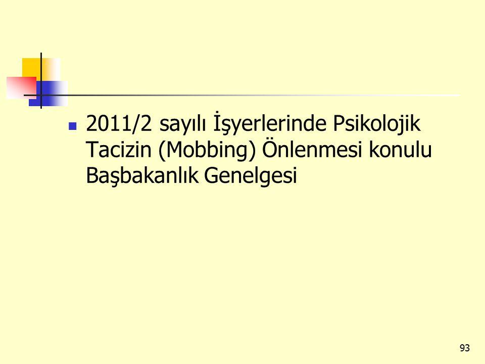 2011/2 sayılı İşyerlerinde Psikolojik Tacizin (Mobbing) Önlenmesi konulu Başbakanlık Genelgesi 93