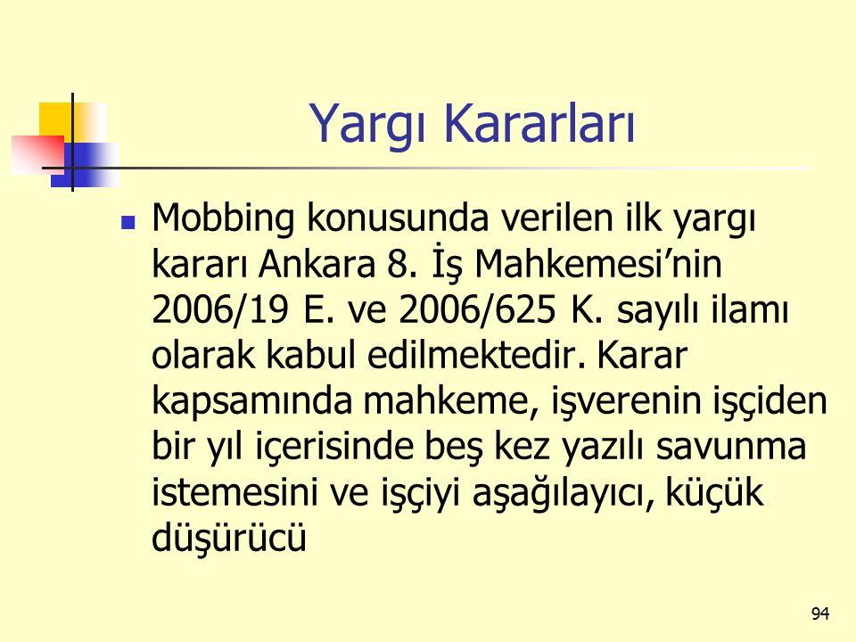Yargı Kararları Mobbing konusunda verilen ilk yargı kararı Ankara 8. İş Mahkemesi'nin 2006/19 E. ve 2006/625 K. sayılı ilamı olarak kabul edilmektedir
