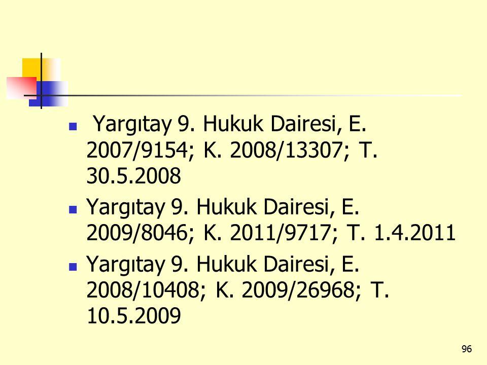 Yargıtay 9. Hukuk Dairesi, E. 2007/9154; K. 2008/13307; T. 30.5.2008 Yargıtay 9. Hukuk Dairesi, E. 2009/8046; K. 2011/9717; T. 1.4.2011 Yargıtay 9. Hu