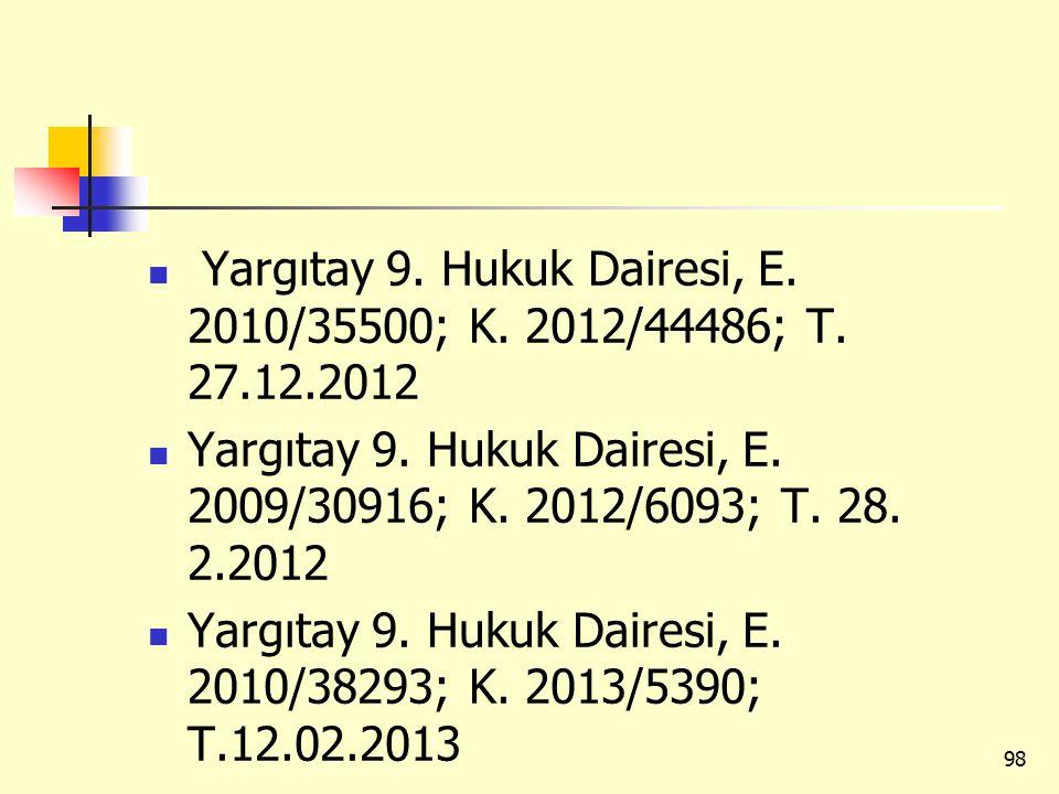 Yargıtay 9. Hukuk Dairesi, E. 2010/35500; K. 2012/44486; T. 27.12.2012 Yargıtay 9. Hukuk Dairesi, E. 2009/30916; K. 2012/6093; T. 28. 2.2012 Yargıtay