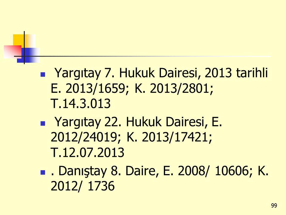 Yargıtay 7. Hukuk Dairesi, 2013 tarihli E. 2013/1659; K. 2013/2801; T.14.3.013 Yargıtay 22. Hukuk Dairesi, E. 2012/24019; K. 2013/17421; T.12.07.2013.