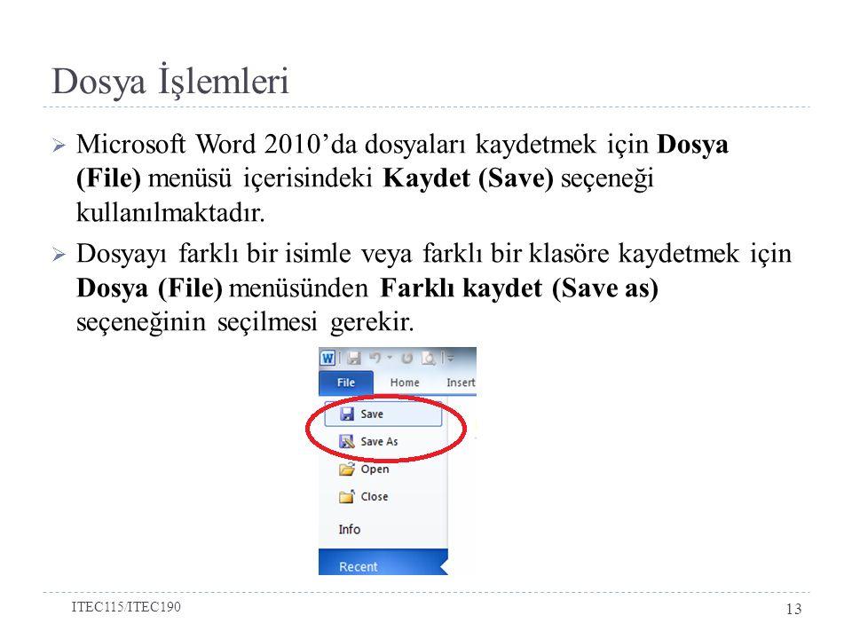 Dosya İşlemleri  Microsoft Word 2010'da dosyaları kaydetmek için Dosya (File) menüsü içerisindeki Kaydet (Save) seçeneği kullanılmaktadır.