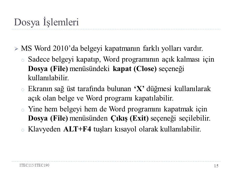 Dosya İşlemleri  MS Word 2010'da belgeyi kapatmanın farklı yolları vardır.