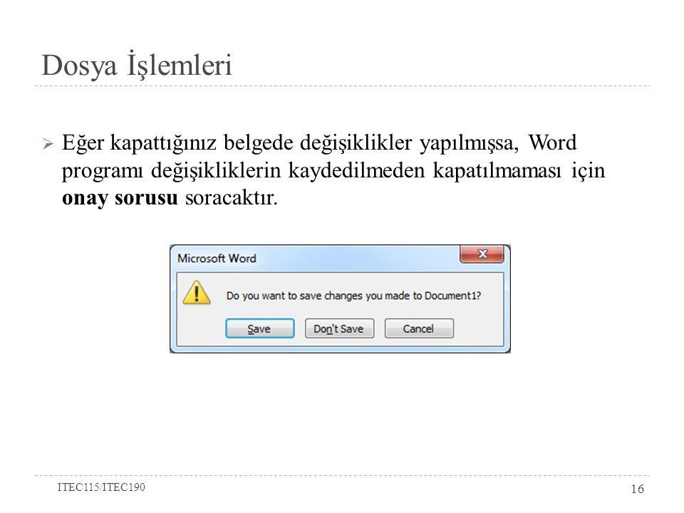 Dosya İşlemleri  Eğer kapattığınız belgede değişiklikler yapılmışsa, Word programı değişikliklerin kaydedilmeden kapatılmaması için onay sorusu soracaktır.
