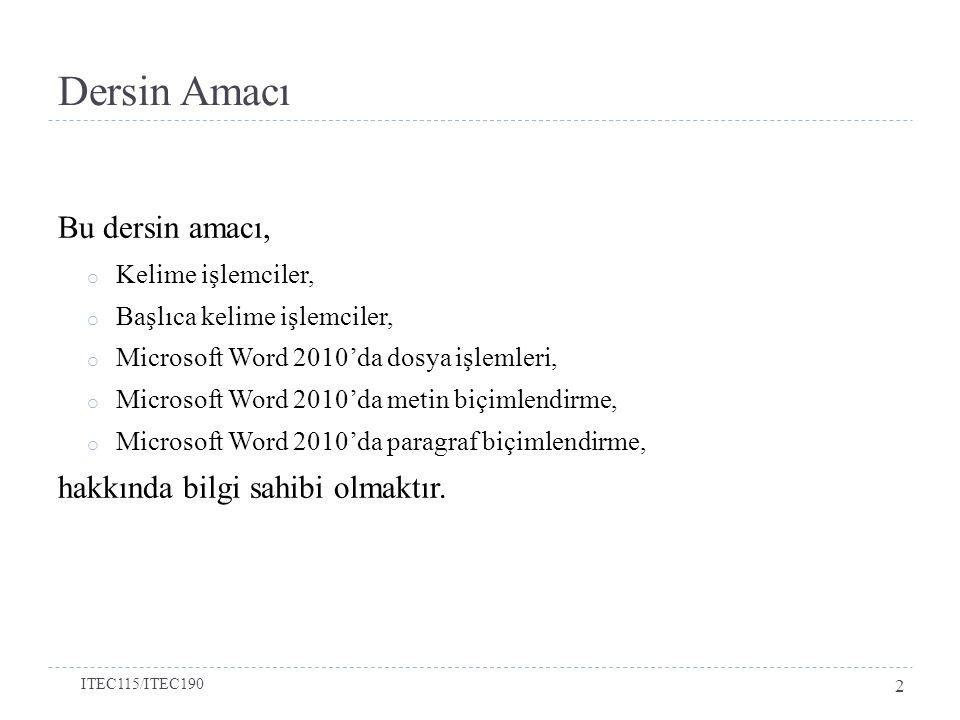 Dersin Amacı Bu dersin amacı, o Kelime işlemciler, o Başlıca kelime işlemciler, o Microsoft Word 2010'da dosya işlemleri, o Microsoft Word 2010'da metin biçimlendirme, o Microsoft Word 2010'da paragraf biçimlendirme, hakkında bilgi sahibi olmaktır.