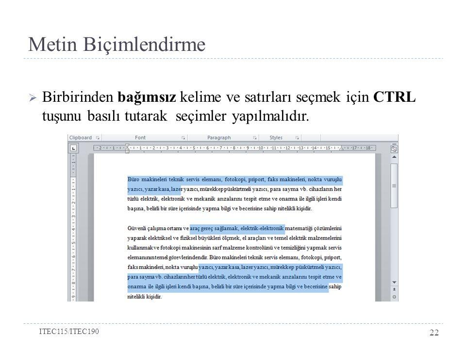  Birbirinden bağımsız kelime ve satırları seçmek için CTRL tuşunu basılı tutarak seçimler yapılmalıdır.