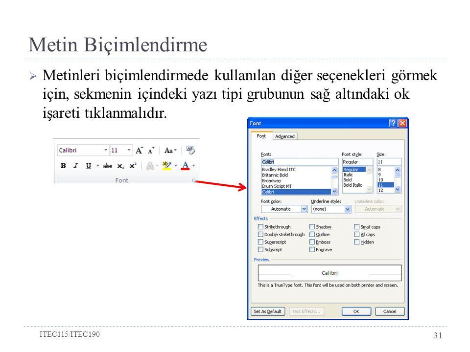 Metin Biçimlendirme  Metinleri biçimlendirmede kullanılan diğer seçenekleri görmek için, sekmenin içindeki yazı tipi grubunun sağ altındaki ok işareti tıklanmalıdır.