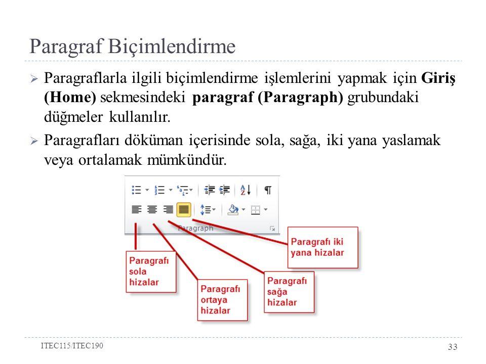 Paragraf Biçimlendirme  Paragraflarla ilgili biçimlendirme işlemlerini yapmak için Giriş (Home) sekmesindeki paragraf (Paragraph) grubundaki düğmeler kullanılır.