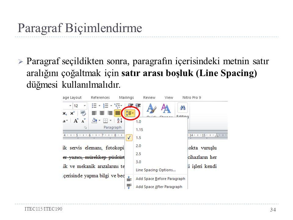 Paragraf Biçimlendirme  Paragraf seçildikten sonra, paragrafın içerisindeki metnin satır aralığını çoğaltmak için satır arası boşluk (Line Spacing) düğmesi kullanılmalıdır.