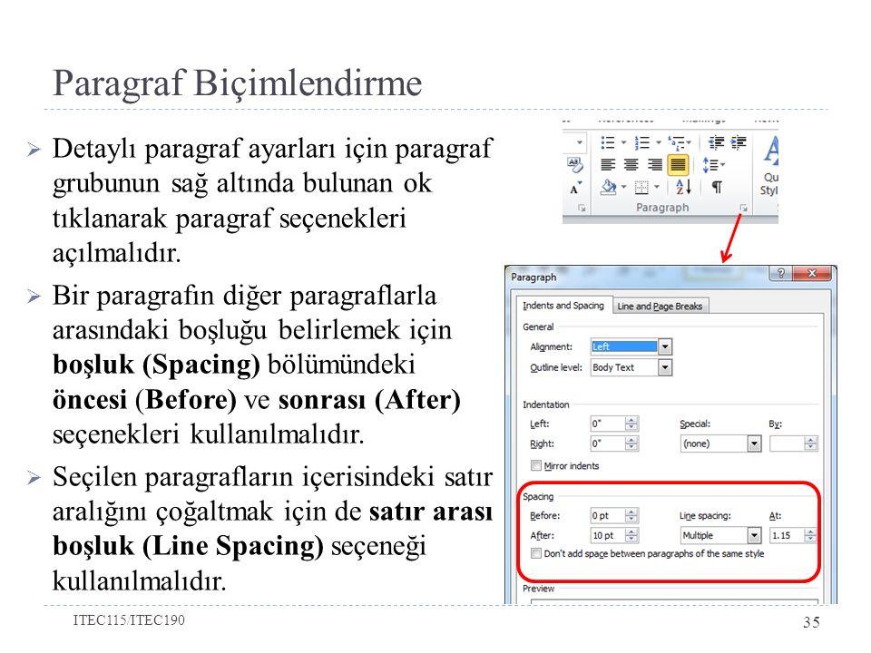Paragraf Biçimlendirme ITEC115/ITEC190 35  Detaylı paragraf ayarları için paragraf grubunun sağ altında bulunan ok tıklanarak paragraf seçenekleri açılmalıdır.