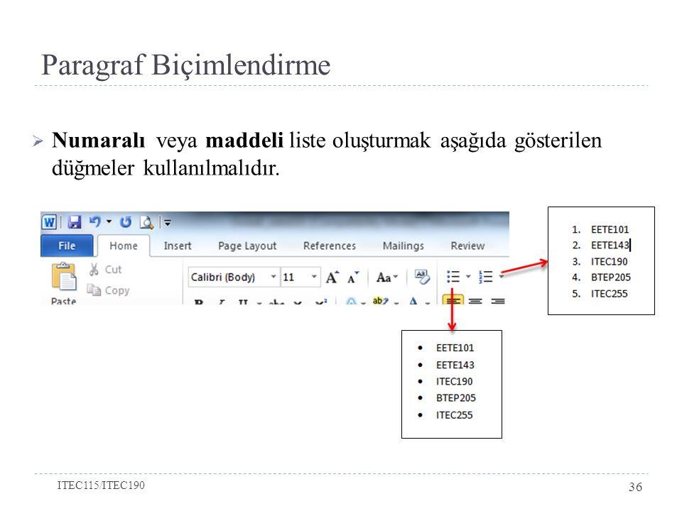 Paragraf Biçimlendirme  Numaralı veya maddeli liste oluşturmak aşağıda gösterilen düğmeler kullanılmalıdır.