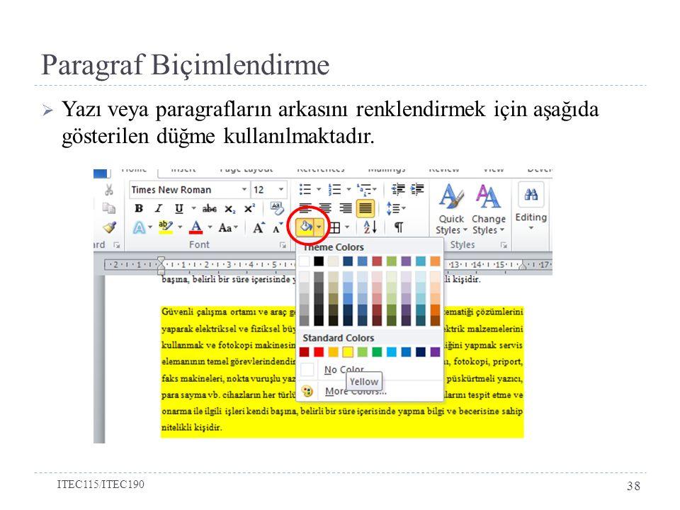 Paragraf Biçimlendirme  Yazı veya paragrafların arkasını renklendirmek için aşağıda gösterilen düğme kullanılmaktadır.