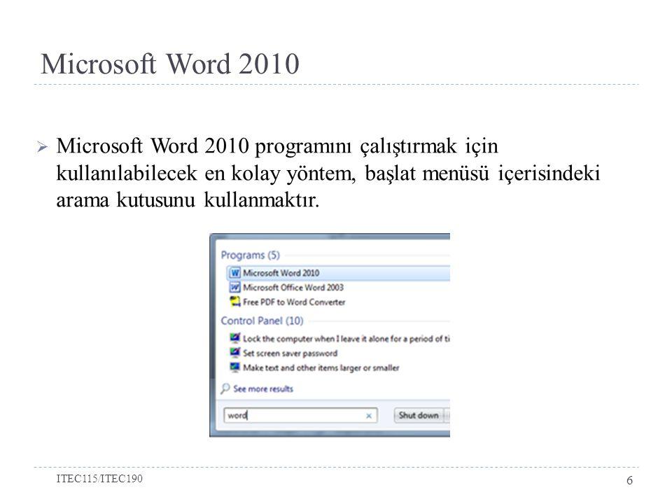 Microsoft Word 2010  Microsoft Word 2010 programını çalıştırmak için kullanılabilecek en kolay yöntem, başlat menüsü içerisindeki arama kutusunu kullanmaktır.