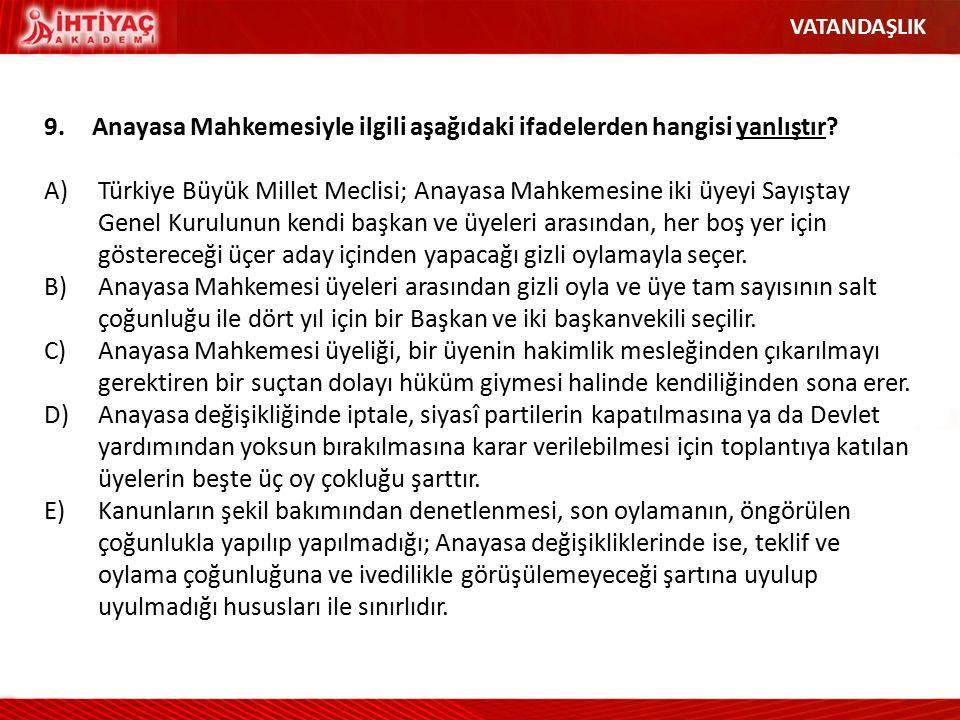 9.Anayasa Mahkemesiyle ilgili aşağıdaki ifadelerden hangisi yanlıştır? A)Türkiye Büyük Millet Meclisi; Anayasa Mahkemesine iki üyeyi Sayıştay Genel Ku
