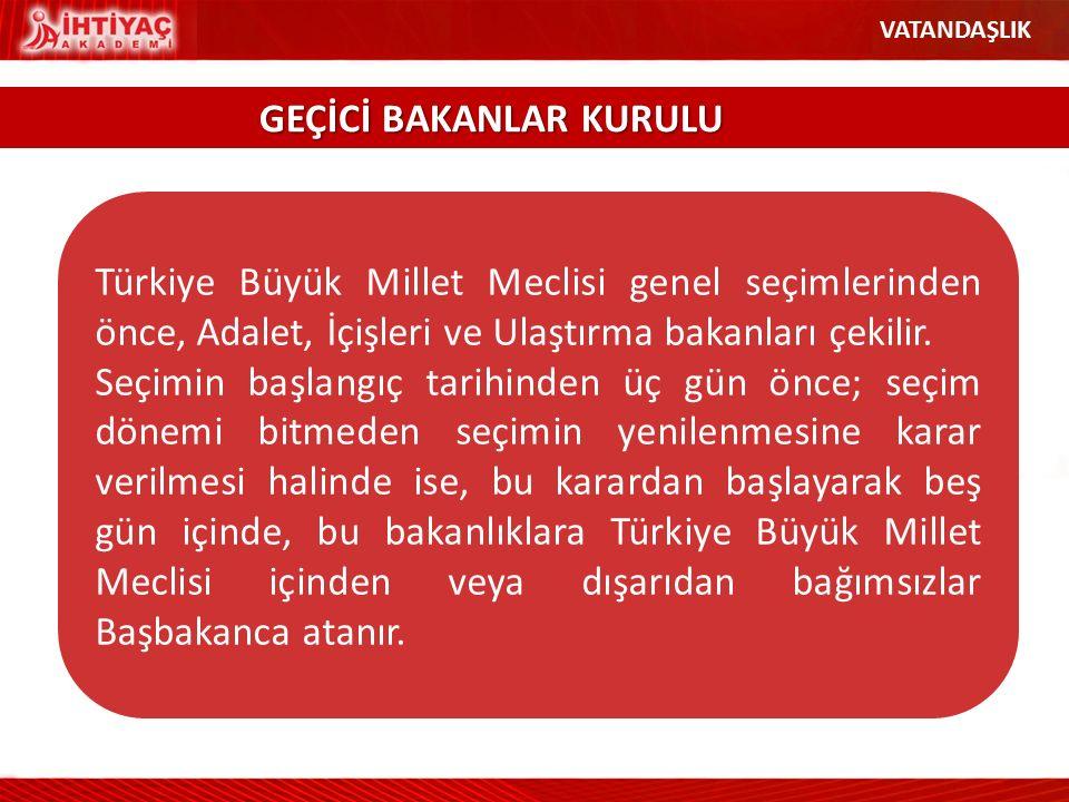 Türkiye Büyük Millet Meclisi genel seçimlerinden önce, Adalet, İçişleri ve Ulaştırma bakanları çekilir. Seçimin başlangıç tarihinden üç gün önce; seçi