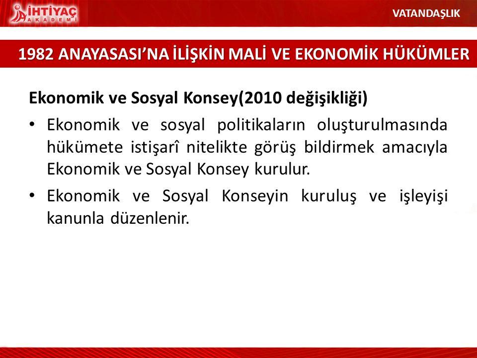 Ekonomik ve Sosyal Konsey(2010 değişikliği) Ekonomik ve sosyal politikaların oluşturulmasında hükümete istişarî nitelikte görüş bildirmek amacıyla Eko