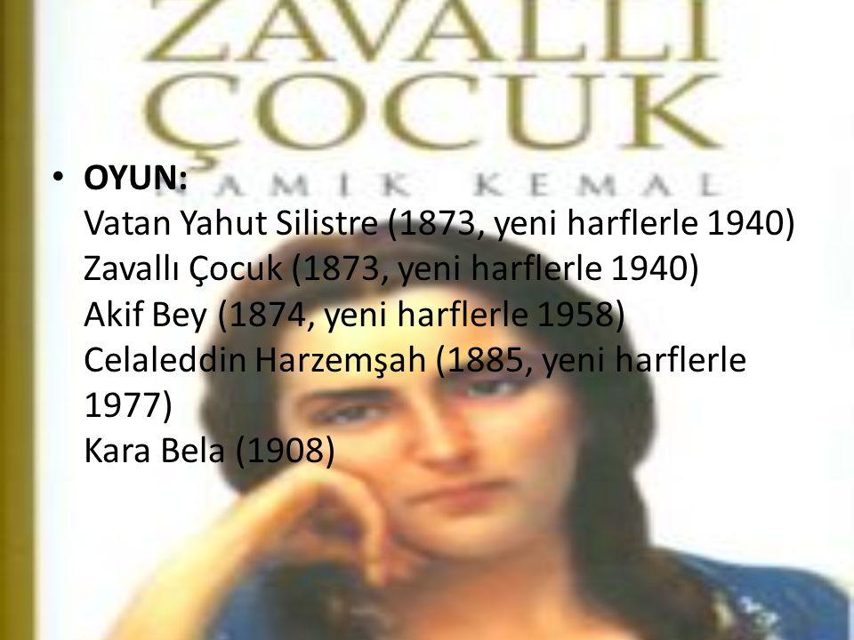 OYUN: Vatan Yahut Silistre (1873, yeni harflerle 1940) Zavallı Çocuk (1873, yeni harflerle 1940) Akif Bey (1874, yeni harflerle 1958) Celaleddin Harze