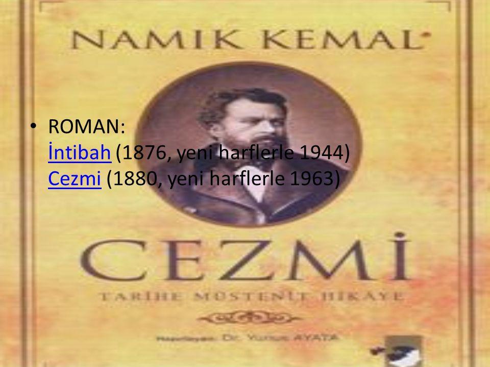 ROMAN: İntibah (1876, yeni harflerle 1944) Cezmi (1880, yeni harflerle 1963) İntibah Cezmi