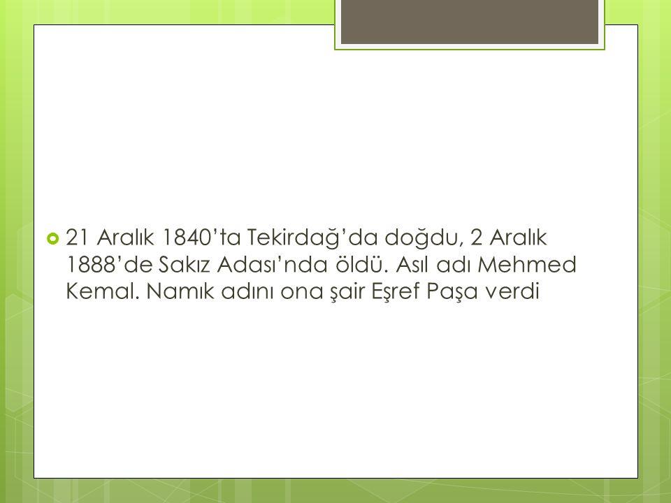  21 Aralık 1840'ta Tekirdağ'da doğdu, 2 Aralık 1888'de Sakız Adası'nda öldü. Asıl adı Mehmed Kemal. Namık adını ona şair Eşref Paşa verdi