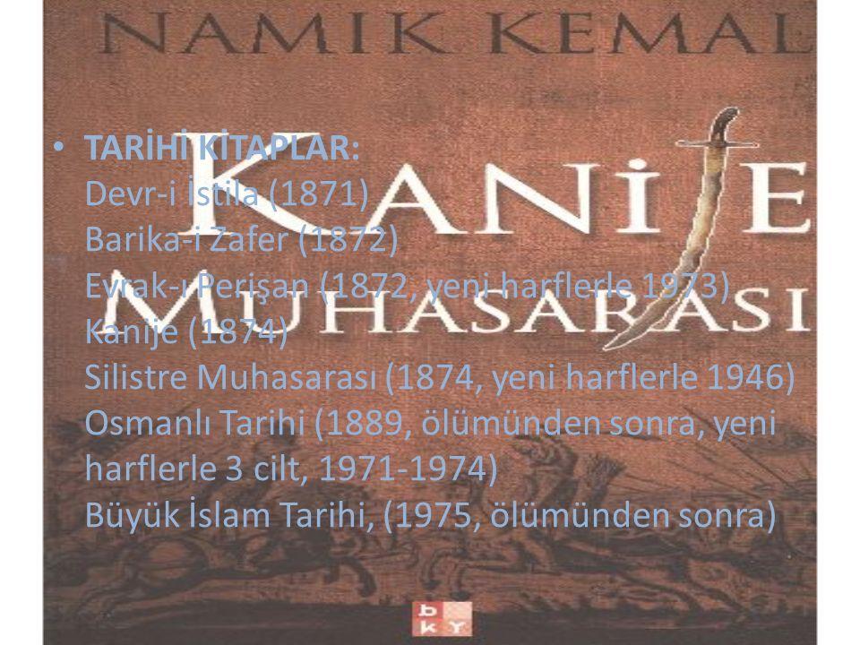 TARİHİ KİTAPLAR: Devr-i İstila (1871) Barika-i Zafer (1872) Evrak-ı Perişan (1872, yeni harflerle 1973) Kanije (1874) Silistre Muhasarası (1874, yeni
