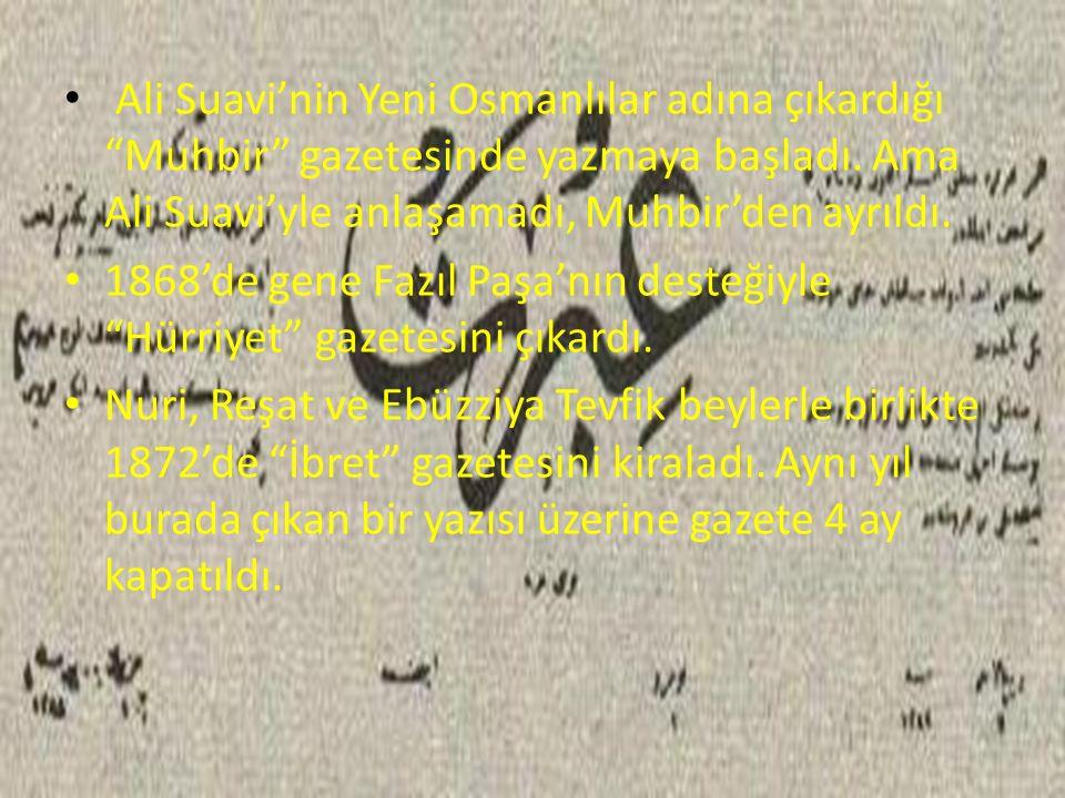 """Ali Suavi'nin Yeni Osmanlılar adına çıkardığı """"Muhbir"""" gazetesinde yazmaya başladı. Ama Ali Suavi'yle anlaşamadı, Muhbir'den ayrıldı. 1868'de gene Faz"""