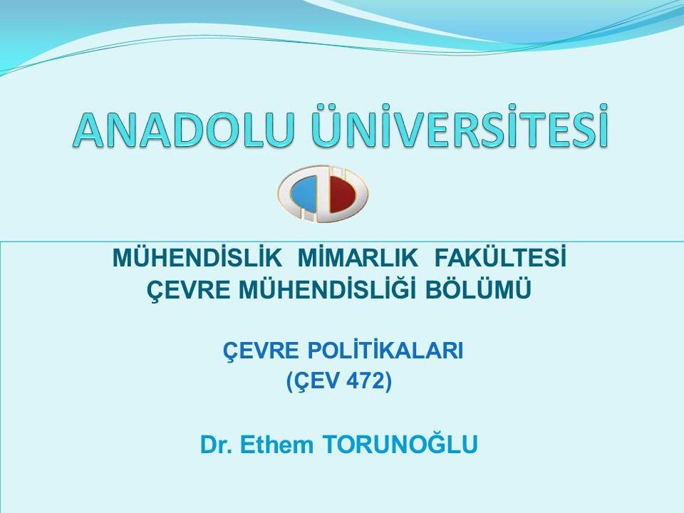 MÜHENDİSLİK MİMARLIK FAKÜLTESİ ÇEVRE MÜHENDİSLİĞİ BÖLÜMÜ ÇEVRE POLİTİKALARI (ÇEV 472) Dr.