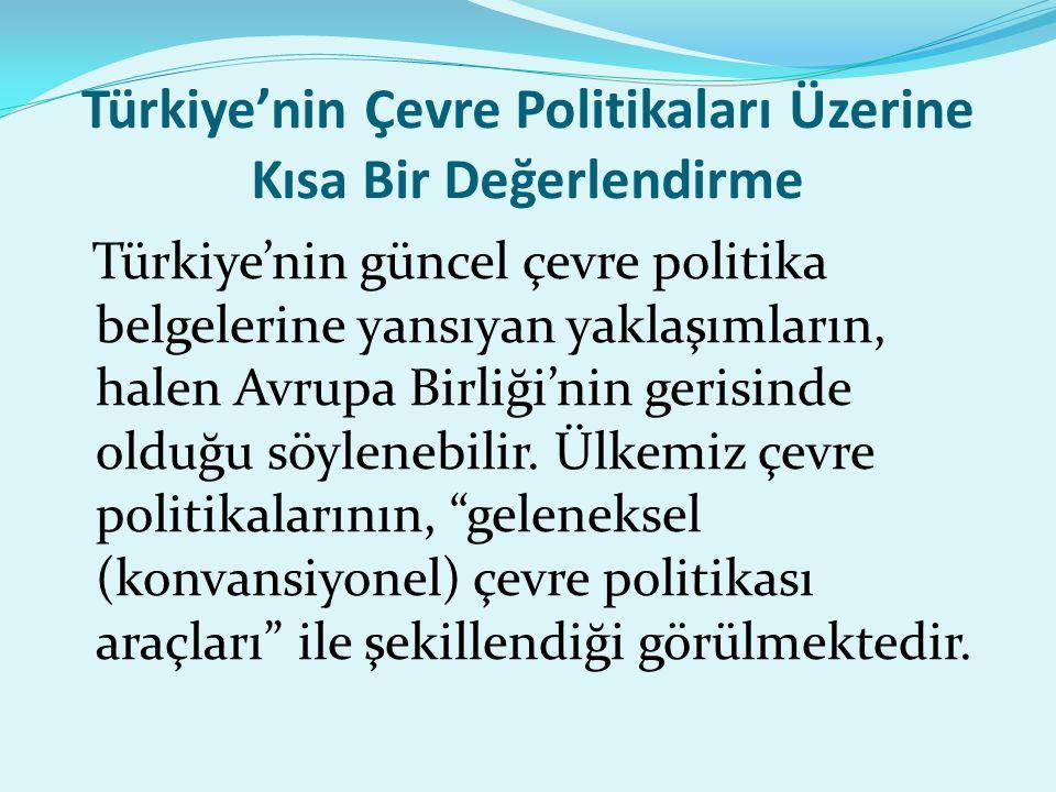 Türkiye'nin Çevre Politikaları Üzerine Kısa Bir Değerlendirme Türkiye'nin güncel çevre politika belgelerine yansıyan yaklaşımların, halen Avrupa Birliği'nin gerisinde olduğu söylenebilir.