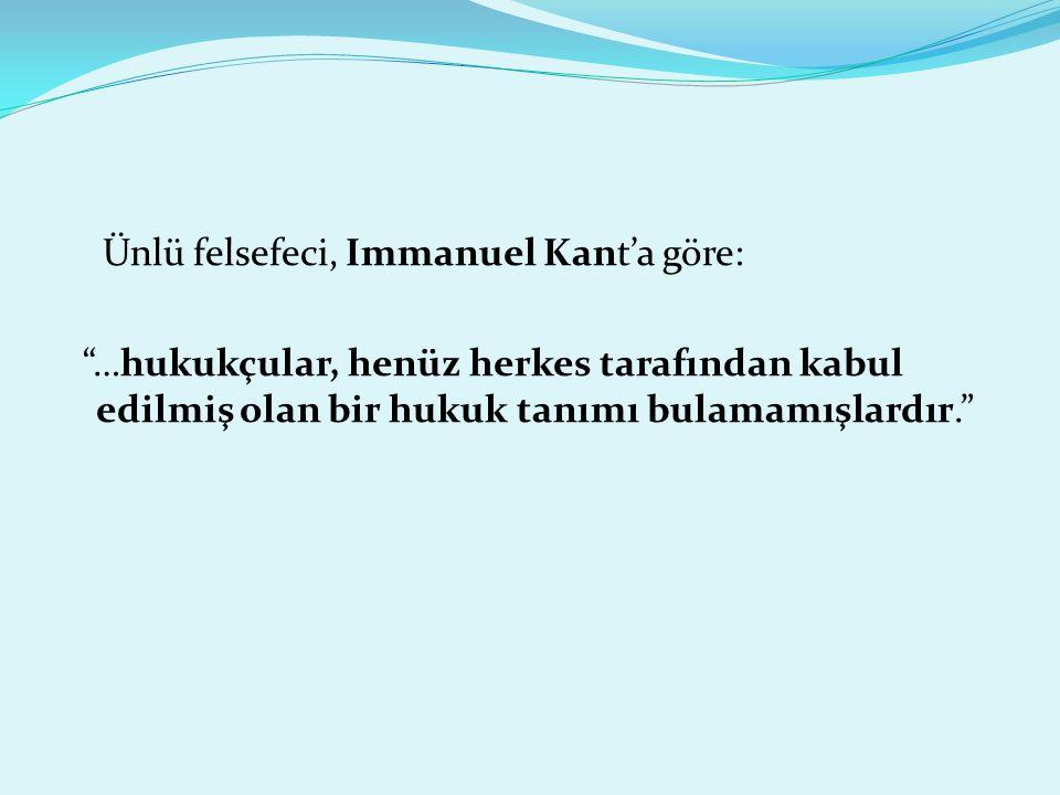 Ünlü felsefeci, Immanuel Kant'a göre: …hukukçular, henüz herkes tarafından kabul edilmiş olan bir hukuk tanımı bulamamışlardır.