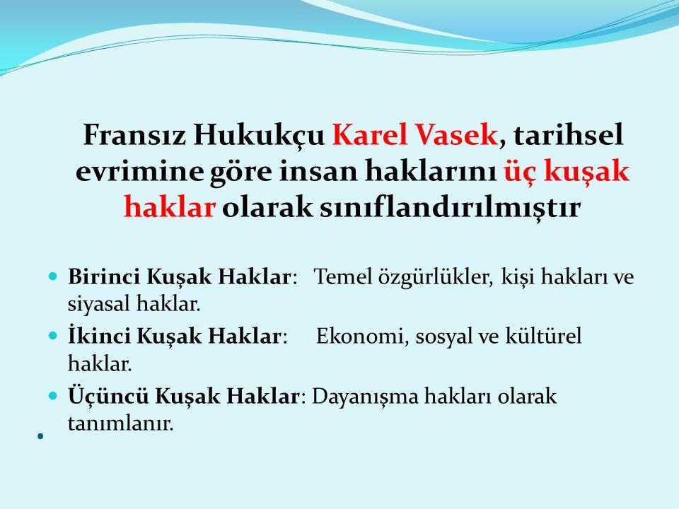 Fransız Hukukçu Karel Vasek, tarihsel evrimine göre insan haklarını üç kuşak haklar olarak sınıflandırılmıştır Birinci Kuşak Haklar: Temel özgürlükler, kişi hakları ve siyasal haklar.