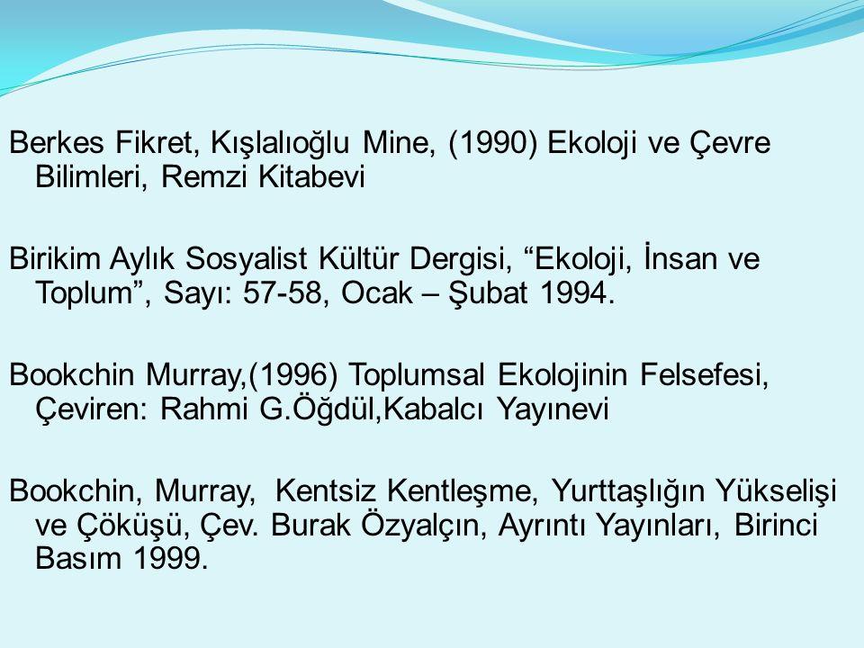 Berkes Fikret, Kışlalıoğlu Mine, (1990) Ekoloji ve Çevre Bilimleri, Remzi Kitabevi Birikim Aylık Sosyalist Kültür Dergisi, Ekoloji, İnsan ve Toplum , Sayı: 57-58, Ocak – Şubat 1994.