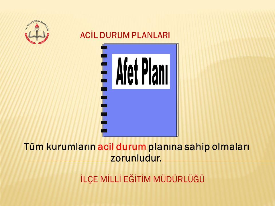 İLÇE MİLLİ EĞİTİM MÜDÜRLÜĞÜ ACİL DURUM PLANLARI Tüm kurumların acil durum planına sahip olmaları zorunludur.