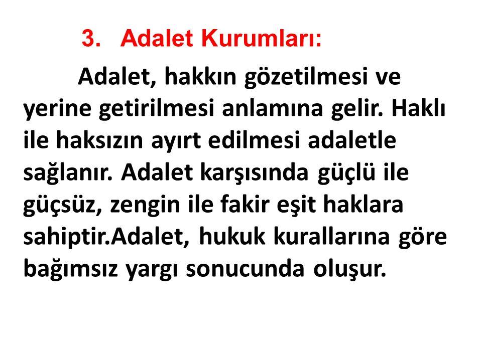 3. Adalet Kurumları: Adalet, hakkın gözetilmesi ve yerine getirilmesi anlamına gelir.