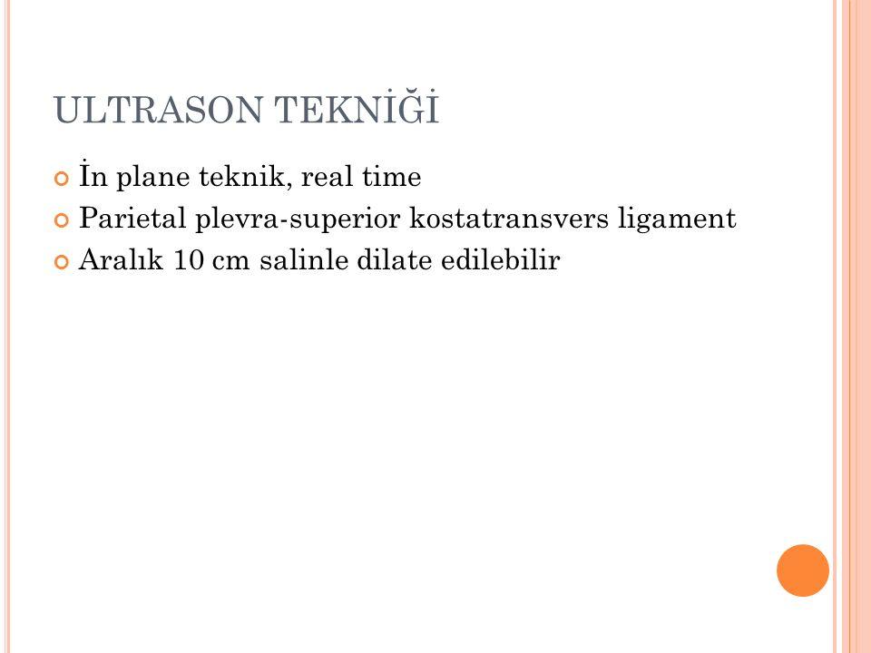 ULTRASON TEKNİĞİ İn plane teknik, real time Parietal plevra-superior kostatransvers ligament Aralık 10 cm salinle dilate edilebilir