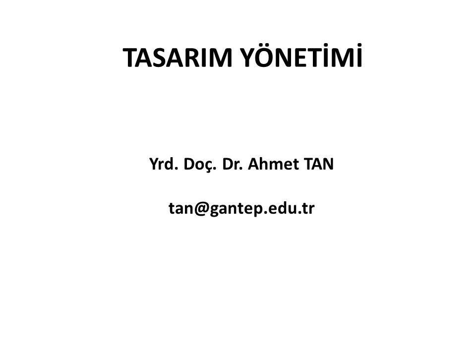 TASARIM YÖNETİMİ Yrd. Doç. Dr. Ahmet TAN tan@gantep.edu.tr