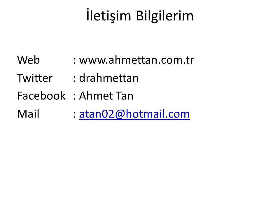 İletişim Bilgilerim Web: www.ahmettan.com.tr Twitter: drahmettan Facebook: Ahmet Tan Mail: atan02@hotmail.comatan02@hotmail.com