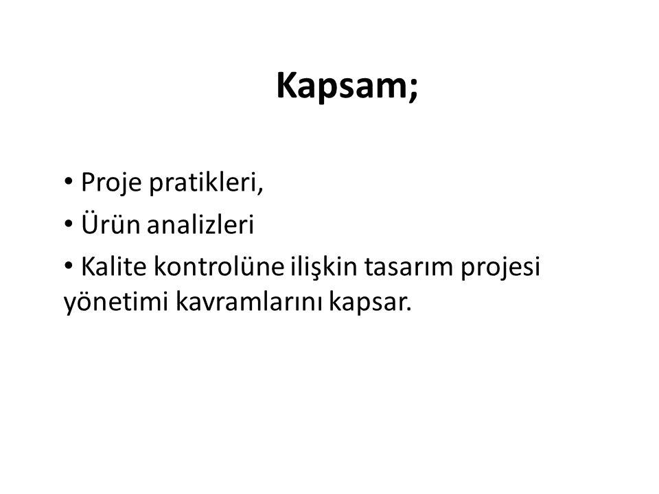 Kapsam; Proje pratikleri, Ürün analizleri Kalite kontrolüne ilişkin tasarım projesi yönetimi kavramlarını kapsar.