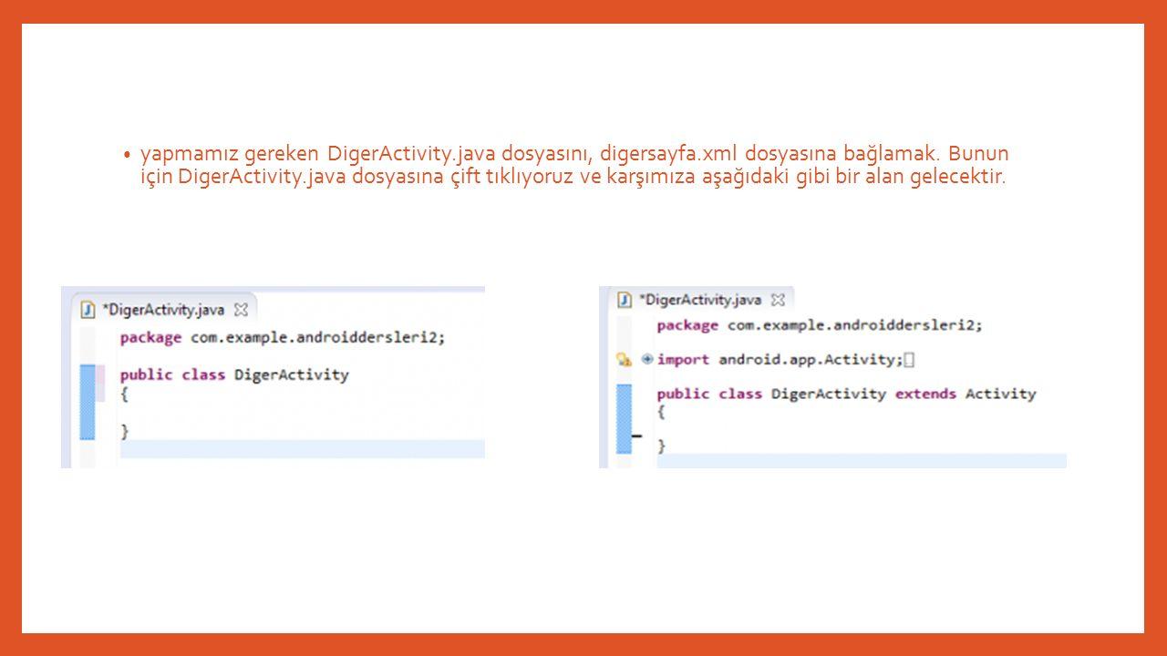 yapmamız gereken DigerActivity.java dosyasını, digersayfa.xml dosyasına bağlamak.