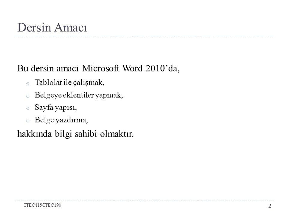  Microsoft Word 2010'da belgeye eklenti yapmak için Ekle (Insert) sekmesi kullanılmaktadır.