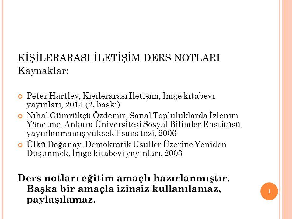 KİŞİLERARASI İLETİŞİM DERS NOTLARI Kaynaklar: Peter Hartley, Kişilerarası İletişim, İmge kitabevi yayınları, 2014 (2. baskı) Nihal Gümrükçü Özdemir, S