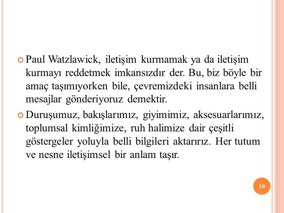 Paul Watzlawick, iletişim kurmamak ya da iletişim kurmayı reddetmek imkansızdır der.